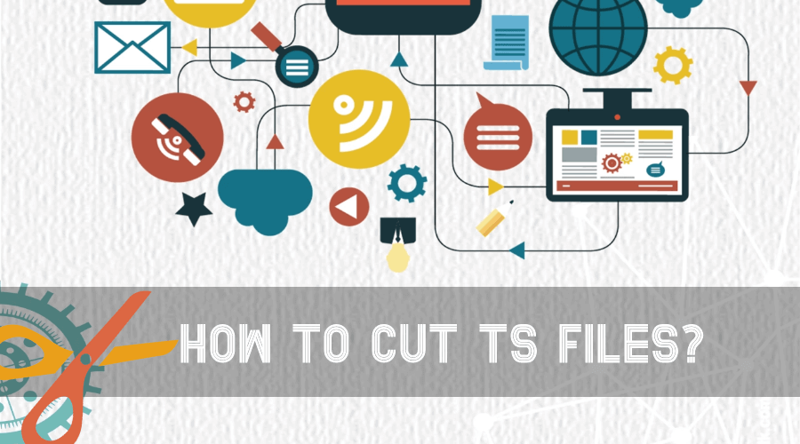 how to use a video cutter to cut ts files